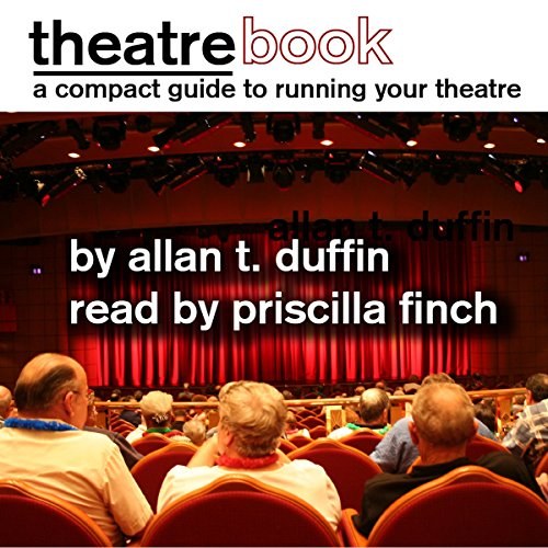 TheatreBook     A Compact Guide to Staging Your Play or Musical              By:                                                                                                                                 Allan T. Duffin                               Narrated by:                                                                                                                                 Priscilla Finch                      Length: 2 hrs and 39 mins     Not rated yet     Overall 0.0
