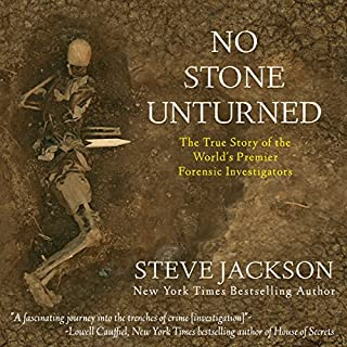 No Stone Unturned     The True Story of the World's Premier Forensic Investigators              Written by:                                                                                                                                 Steve Jackson                               Narrated by:                                                                                                                                 Kevin Pierce                      Length: 14 hrs and 3 mins     13 ratings     Overall 4.6