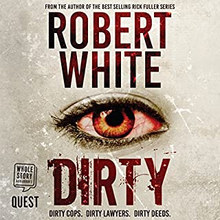 Dirty     Dirty Cops, Dirty Lawyers, Dirty Deeds              By:                                                                                                                                 Robert White                               Narrated by:                                                                                                                                 Jonathan Keeble                      Length: 10 hrs and 54 mins     57 ratings     Overall 4.7
