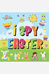 I Spy Easter: Can You Find the Bunny, Painted Egg, and Candy? | A Fun Easter Activity Book for Kids 2-5! Kindle Edition