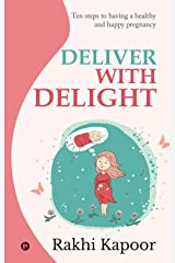 Deliver with Delight : Ten steps to having a healthy and happy pregnancy Kindle Edition