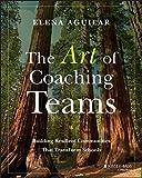 The Art of Coaching Teams: Building Resilient Communities that Transform Schools
