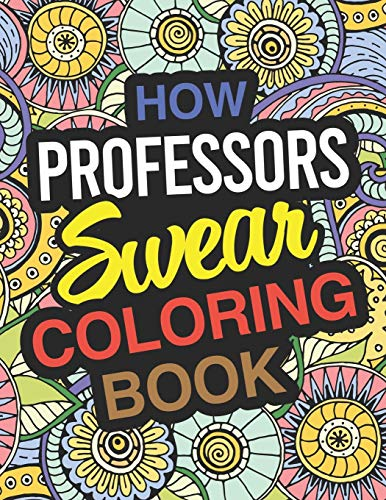 How Professors Swear Coloring Book: Professor Coloring Book For Adults