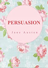 PERSUASION by Jane Austen author of Mansfield Park; Persuasion; Sense and Sensibility; Northanger; Pride and Prejudice (Annotated)