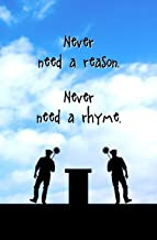 Never Need a Reason. Never Need a Rhyme.: Blank Journal and Musical Theater Quote