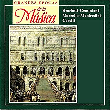 Grandes Epocas de la Música, Scarlatti, Geminiani, Marcello, Manfredini, Corelli