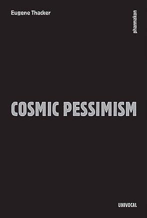 Cosmic Pessimism (Univocal)