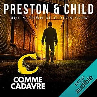 C comme Cadavre     Saga Inspecteur Gideon Crew 2              De :                                                                                                                                 Douglas Preston,                                                                                        Lincoln Child                               Lu par :                                                                                                                                 Alexandre Donders                      Durée : 10 h et 56 min     8 notations     Global 4,5