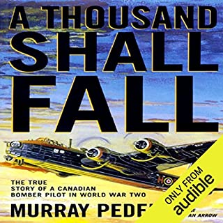 A Thousand Shall Fall     The True Story of a Canadian Bomber Pilot in World War Two              Written by:                                                                                                                                 Murray Peden                               Narrated by:                                                                                                                                 Anthony Haden Salerno                      Length: 19 hrs and 16 mins     4 ratings     Overall 4.8