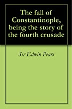 The fall of Constantinople, being the story of the fourth crusade