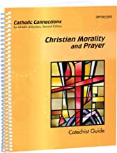 Christian Morality and Prayer: Catholic Connections Catechist Guide
