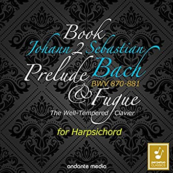 Johann Sebastian Bach: The Well-Tempered Clavier, Book 2, BWV 870 - 881
