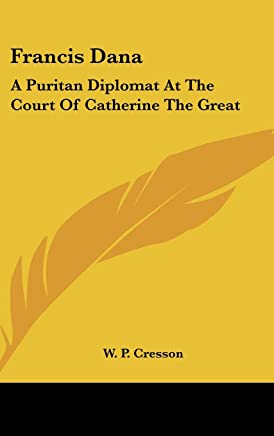 Francis Dana: A Puritan Diplomat at the Court of Catherine the Great