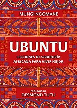 Ubuntu. Lecciones de sabiduría africana para vivir mejor de [Mungi Ngomane, Desmond Tutu, Sheila Espinosa Arribas]