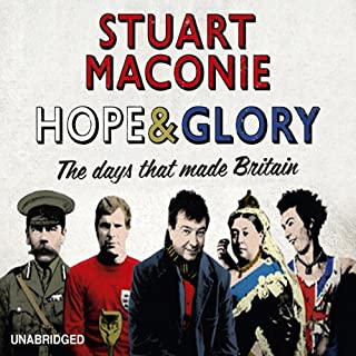 Hope and Glory     The Days That Made Britain              By:                                                                                                                                 Stuart Maconie                               Narrated by:                                                                                                                                 Stuart Maconie                      Length: 12 hrs and 44 mins     155 ratings     Overall 4.5