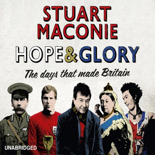 Hope and Glory     The Days That Made Britain              By:                                                                                                                                 Stuart Maconie                               Narrated by:                                                                                                                                 Stuart Maconie                      Length: 12 hrs and 44 mins     156 ratings     Overall 4.5