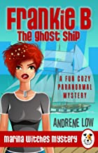Frankie B - The Ghost Ship: A Fun Cozy Paranormal Mystery (Marina Witches Mysteries Book 1)