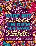 Wirf mit Freundlichkeit um dich als wäre es Konfetti: Ein inspirierendes Malbuch für Erwachsene