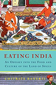 Eating India: An Odyssey into the Food and Culture of the Land of Spices by [Chitrita Banerji]