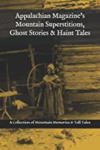 Appalachian Magazine's Mountain Superstitions, Ghost Stories & Haint Tales: A Collection of Memories & Commentaries from the Mountains of Appalachia