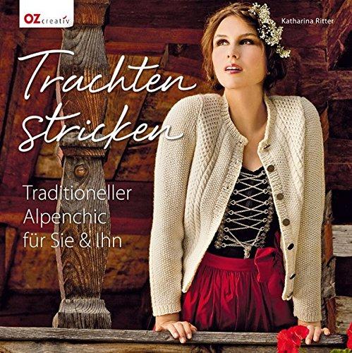 Trachten stricken: Traditioneller Alpenchic für Sie und & Ihn