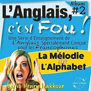 L'Anglais, c'est fou ! Vol. 2: La mélodie de l'alphabet