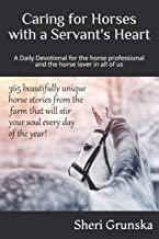 Caring for Horses with a Servant`s Heart: A Daily Devotional for the horse professional & the horse lover in all of us