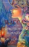 Wicca: O Livro de Preces & Orações