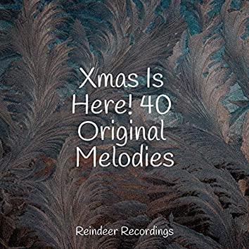 Xmas Is Here! 40 Original Melodies