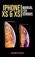 Iphone XS & XS Max Manual For Seniors: The Comprehensive Guide For Seniors, For the Visually Impaired, And Includes All The Tips And Tricks To ... iPhone XS and IOS 12 (Iphone XS For Seniors)