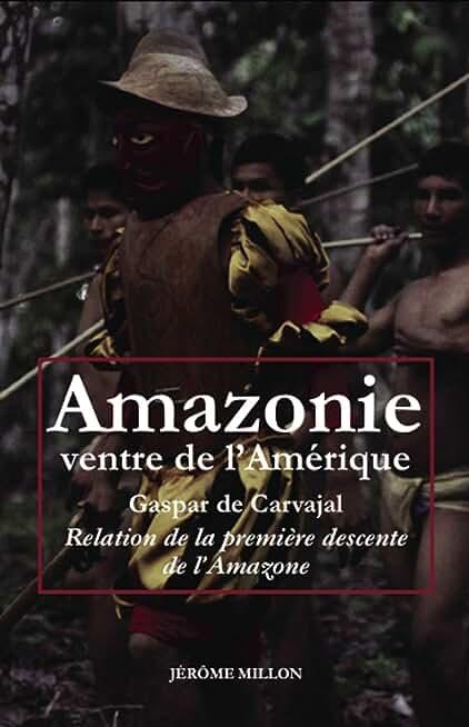 Amazonie ventre de l'Amérique : Relation de la première descente de l'Amazone