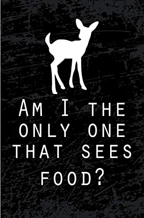 Am I The Only One Who Sees Food?: Funny hunting blank lined journal for hunters
