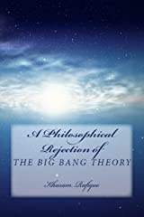 A Philosophical Rejection of The Big Bang Theory Paperback
