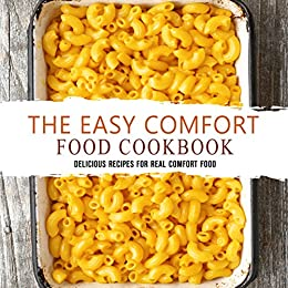 The Easy Comfort Food Cookbook: Delicious Recipes for Real Comfort Food by [BookSumo Press]