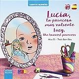 Lucía la princesa más valiente / Lucy, the bravest princess