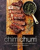 Chimichurri: A Chimichurri Cookbook with Delicious Chimichurri Recipes [Lingua Inglese]