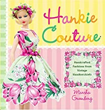 Hankie Couture: Hand-Crafted Fashions from Vintage Handkerchiefs (English Edition)