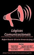 Lógicas Comunicacionais: Ensaios sobre Heidegger, Sartre, Luhmann, McLuhan, Shannon e Lasswell (Novas Visões sobre Teorias...