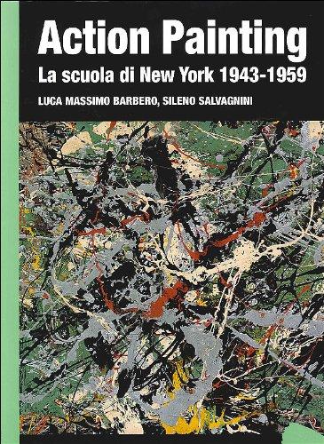 Action Painting La Scuola Di New York 1943 1959 Ediz Illustrata