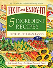 Fix-It and Enjoy-It 5-Ingredient Recipes: Quick And Easy--For Stove-Top And Oven! (Fix-It and Enjoy-It!)