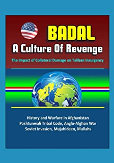Badal: A Culture Of Revenge, The Impact of Collateral Damage on Taliban Insurgency - History and Warfare in Afghanistan, Pashtunwali Tribal Code, Anglo-Afghan War, Soviet Invasion, Mujahideen, Mullahs