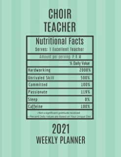 Choir Teacher Nutritional Facts Weekly Planner 2021: Choir Teacher Appreciation Gift Idea For Men & Women | Cool Graduatio...
