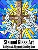 STAINED GLASS ART Religious & Abstract Coloring Book: Angelic Christian Designs, Mosaic Cross Patterns, Jewish, Decorated Abstract Windows - For Teenagers & Adults