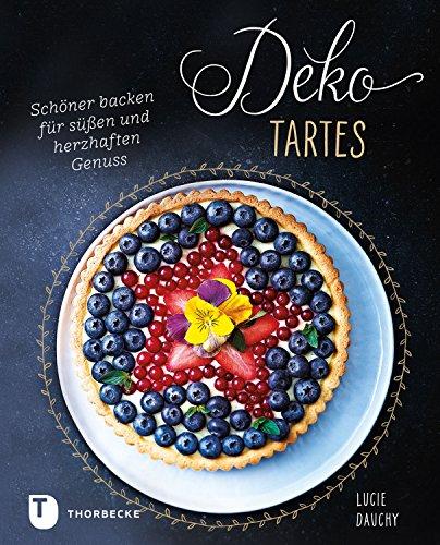 Deko Tartes Schöner Backen Für Süßen Und Herzhaften Genuss German Edition