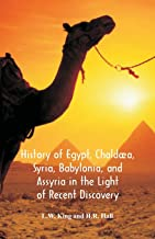 History Of Egypt, Chaldæa, Syria, Babylonia, And Assyria In The Light Of Recent Discovery