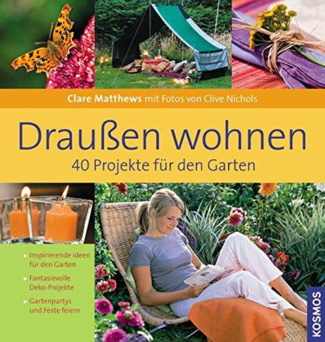Draußen wohnen: 40 Projekte für den Garten