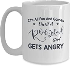 Rhode Island Girl Gift - All Fun And Games Until She Gets Angry - 11oz White Coffee   Tea Mug