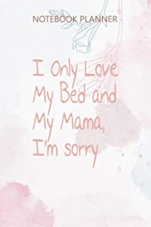 Notebook Planner I Only Love My Bed And My Mama I m Sorry Gods Plan: Over 100 Pages, Home Budget, Stylish Paperback, 6x9 i...