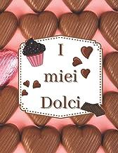 I Miei Dolci: Quaderno per scrivere le tue ricette dolci: 100 pagine da compilare per le tue ricette preferite. Carta di q...