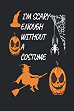I'm scary enough without a constume halloween lined notebook journal gift